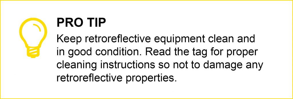 Graphic says: Pro Tip, Keep retroreflective equipement clean and in good condition. Read the tag for proper cleaning instructions so not to damage any retroreflective properties.